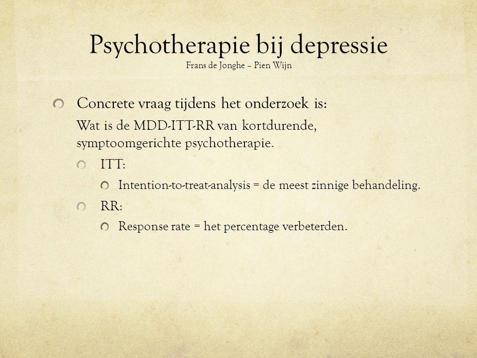 Psychotherapie bij depressie Frans de Jonghe – Pien Wijn Concrete vraag tijdens het onderzoek is: Wat is de MDD-ITT-RR van kortdurende, symptoomgerichte psychotherapie.