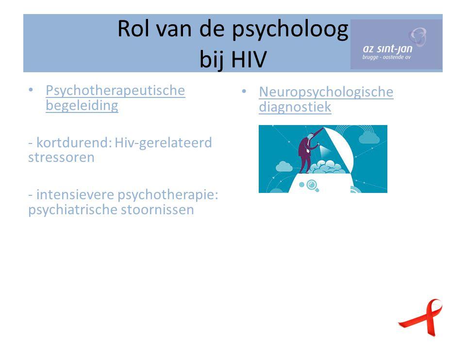 Rol van de psycholoog bij HIV Psychotherapeutische begeleiding - kortdurend: Hiv-gerelateerd stressoren - intensievere psychotherapie: psychiatrische stoornissen Neuropsychologische diagnostiek