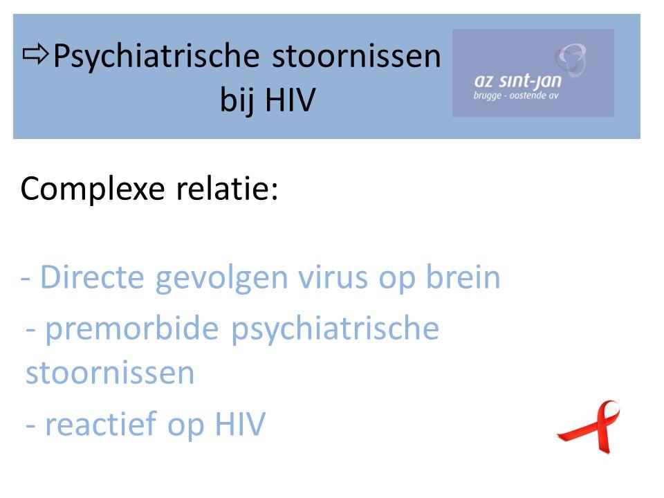  Psychiatrische stoornissen bij HIV Complexe relatie: - Directe gevolgen virus op brein - premorbide psychiatrische stoornissen - reactief op HIV