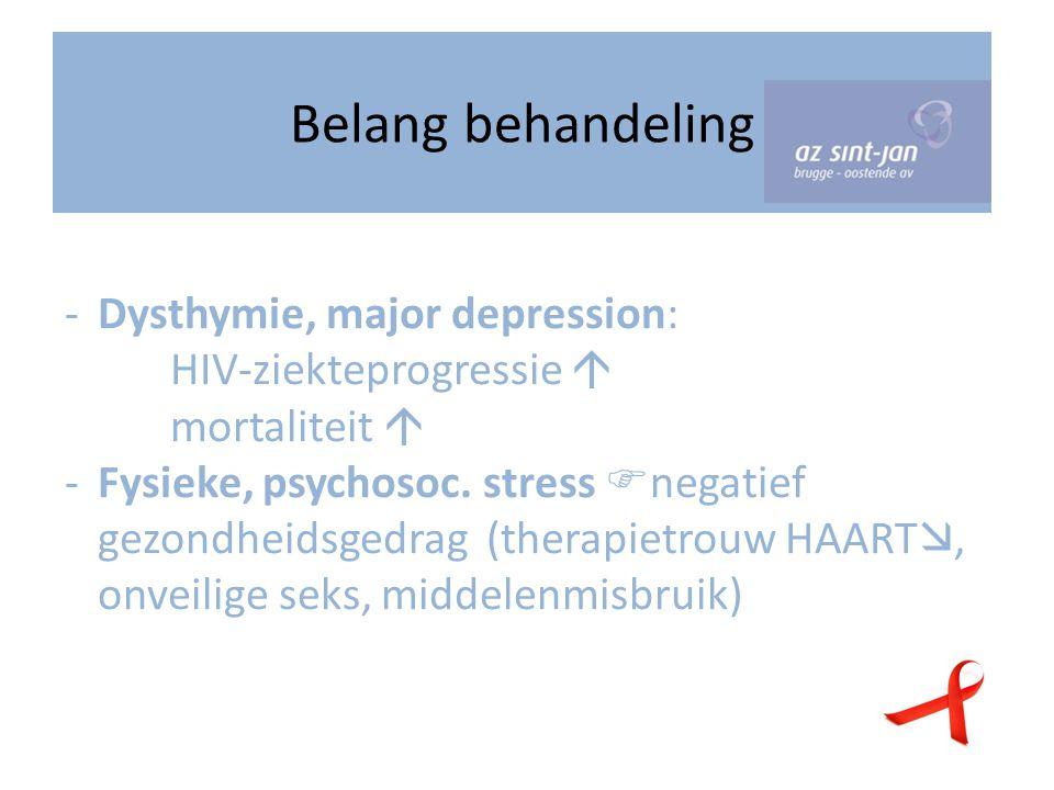 Belang behandeling -Dysthymie, major depression: HIV-ziekteprogressie  mortaliteit  -Fysieke, psychosoc.