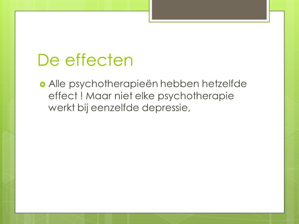De effecten  Alle psychotherapieën hebben hetzelfde effect .