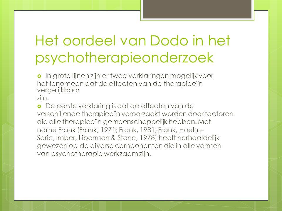Het oordeel van Dodo in het psychotherapieonderzoek  In grote lijnen zijn er twee verklaringen mogelijk voor het fenomeen dat de effecten van de therapiee¨n vergelijkbaar zijn.