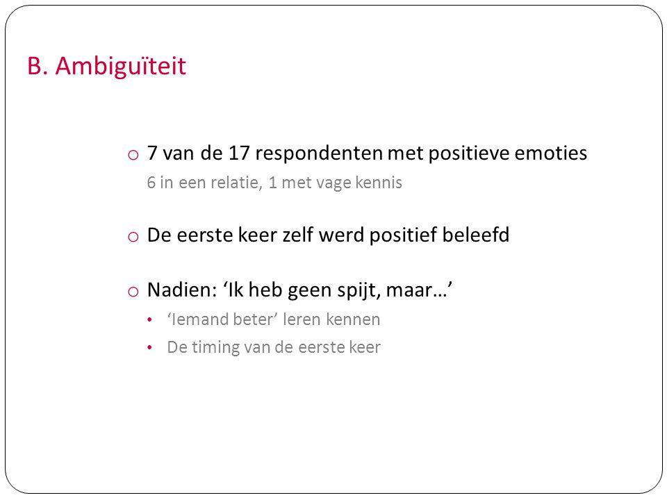 B. Ambiguïteit o 7 van de 17 respondenten met positieve emoties 6 in een relatie, 1 met vage kennis o De eerste keer zelf werd positief beleefd o Nadi