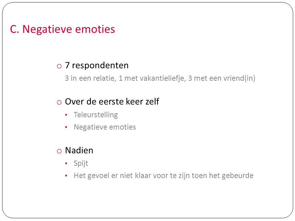 C. Negatieve emoties o 7 respondenten 3 in een relatie, 1 met vakantieliefje, 3 met een vriend(in) o Over de eerste keer zelf Teleurstelling Negatieve