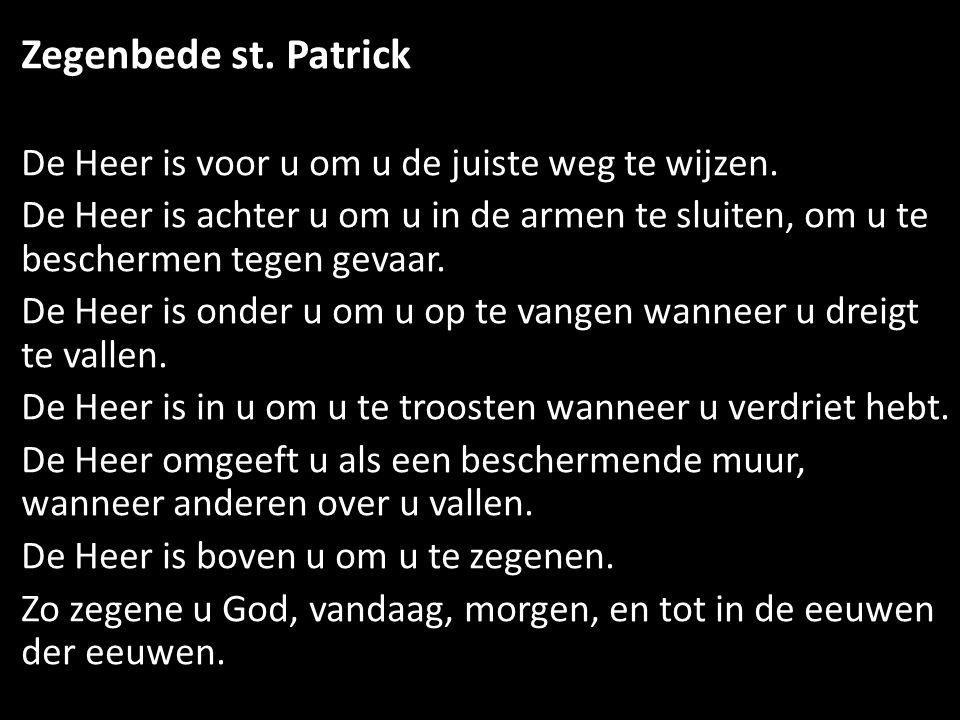 Zegenbede st. Patrick De Heer is voor u om u de juiste weg te wijzen. De Heer is achter u om u in de armen te sluiten, om u te beschermen tegen gevaar