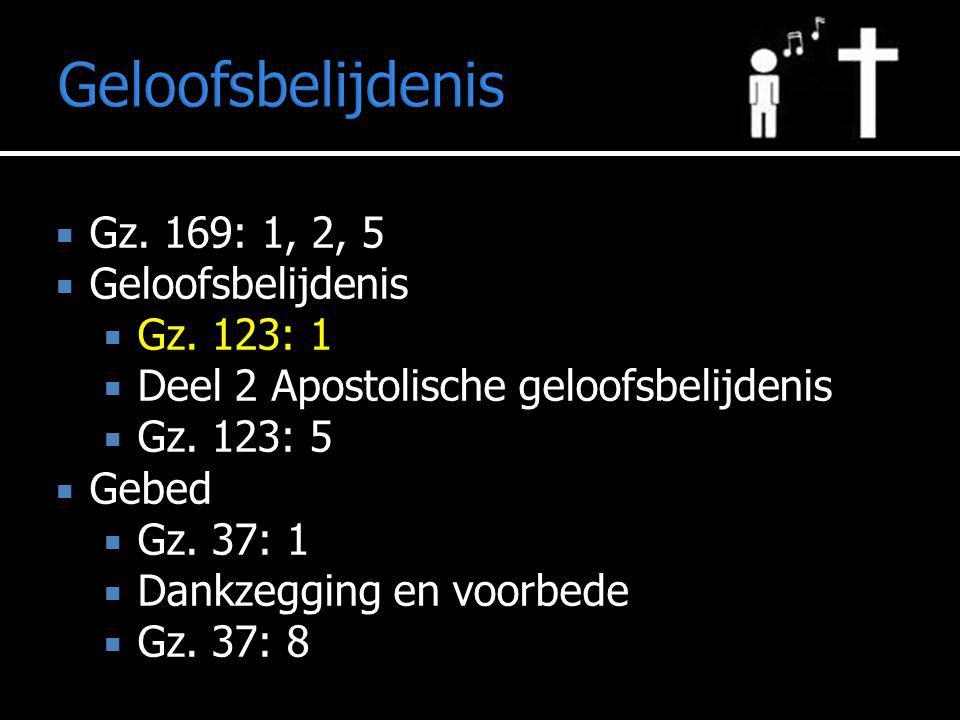 Geloofsbelijdenis  Gz. 169: 1, 2, 5  Geloofsbelijdenis  Gz.