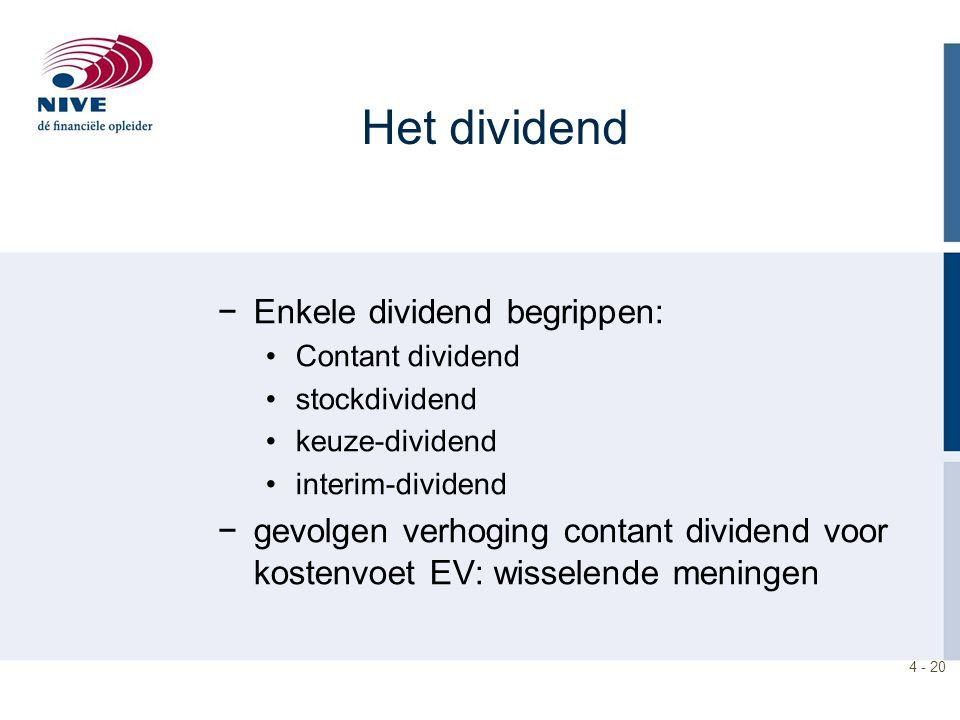 4 - 20 Het dividend −Enkele dividend begrippen: Contant dividend stockdividend keuze-dividend interim-dividend −gevolgen verhoging contant dividend voor kostenvoet EV: wisselende meningen