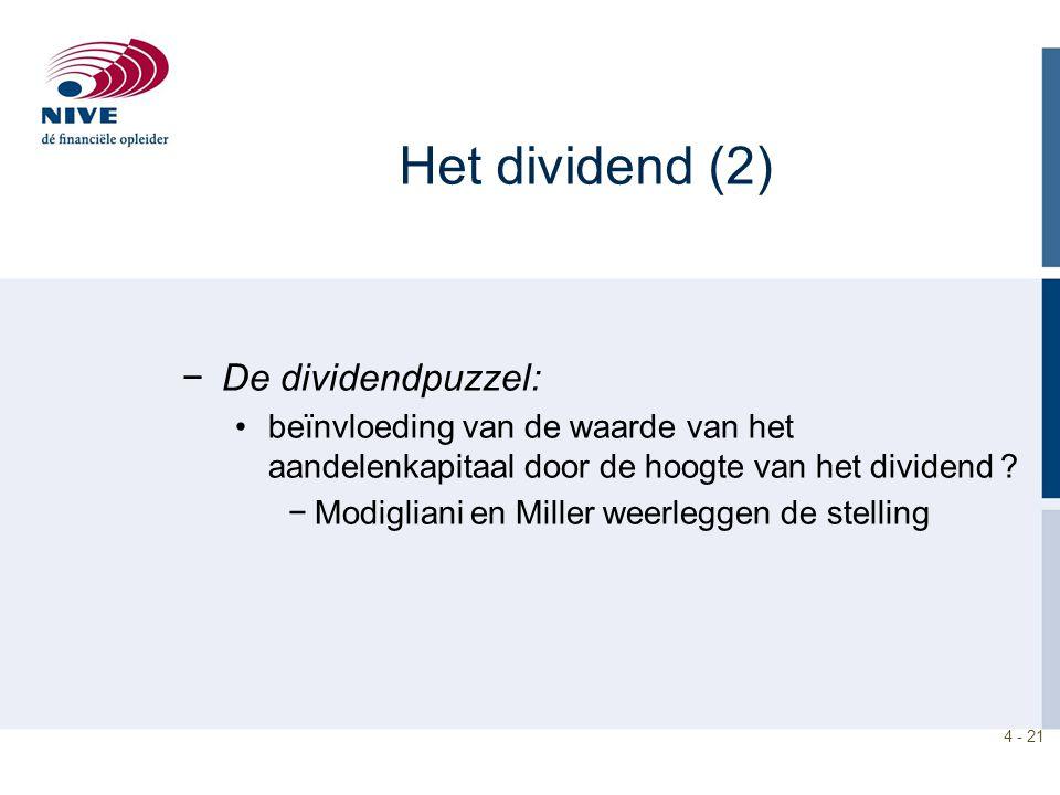 4 - 21 −De dividendpuzzel: beïnvloeding van de waarde van het aandelenkapitaal door de hoogte van het dividend ? −Modigliani en Miller weerleggen de s