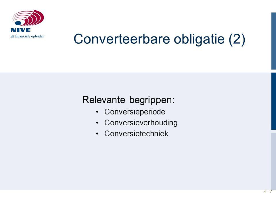 4 - 7 Converteerbare obligatie (2) Relevante begrippen: Conversieperiode Conversieverhouding Conversietechniek