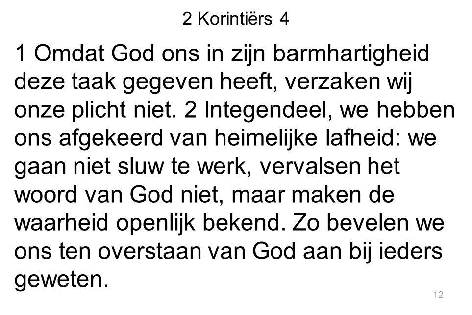 2 Korintiërs 4 1 Omdat God ons in zijn barmhartigheid deze taak gegeven heeft, verzaken wij onze plicht niet.