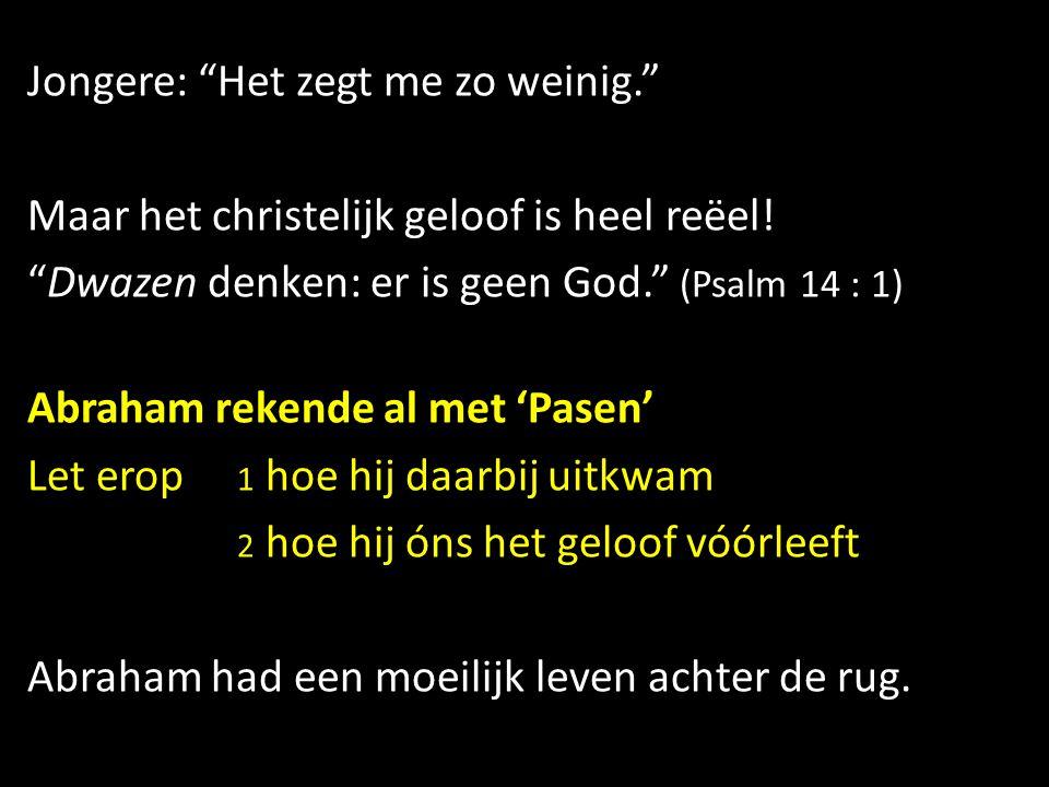 """Jongere: """"Het zegt me zo weinig."""" Maar het christelijk geloof is heel reëel! """"Dwazen denken: er is geen God."""" (Psalm 14 : 1) Abraham rekende al met 'P"""