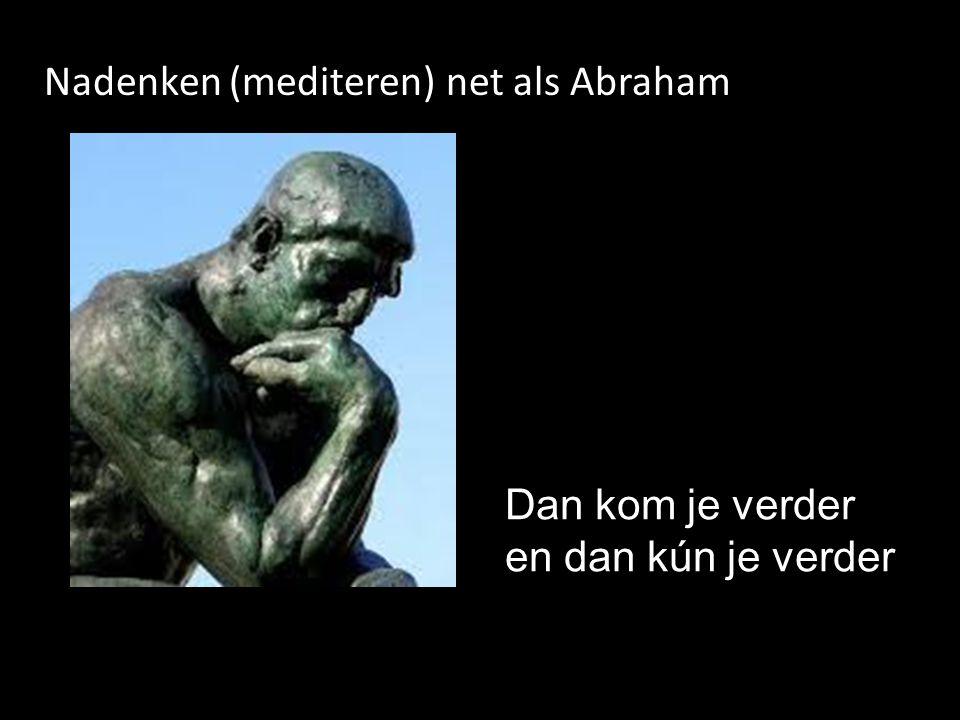 Nadenken (mediteren) net als Abraham Dan kom je verder en dan kún je verder