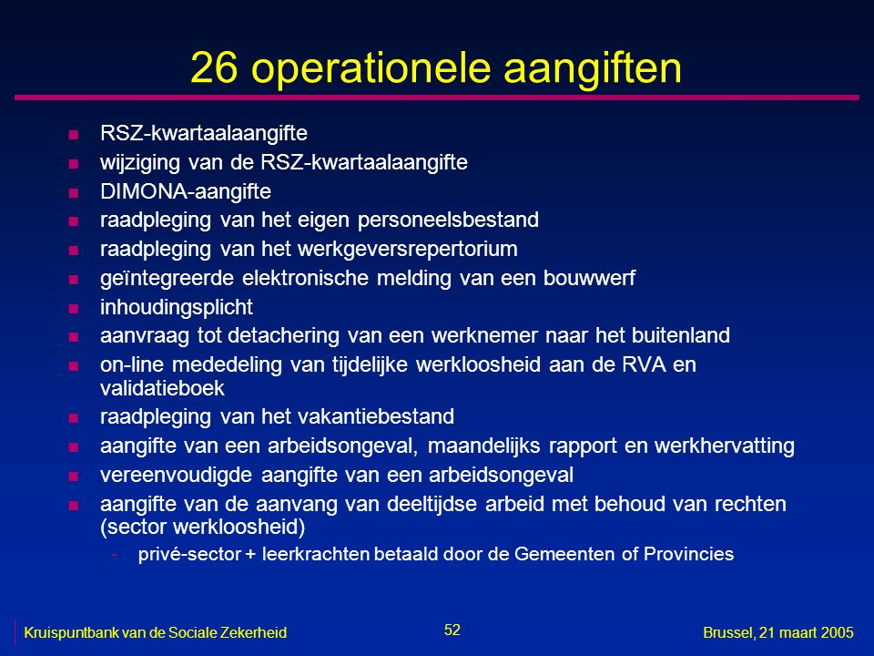 52 Kruispuntbank van de Sociale ZekerheidBrussel, 21 maart 2005 26 operationele aangiften n RSZ-kwartaalaangifte n wijziging van de RSZ-kwartaalaangif