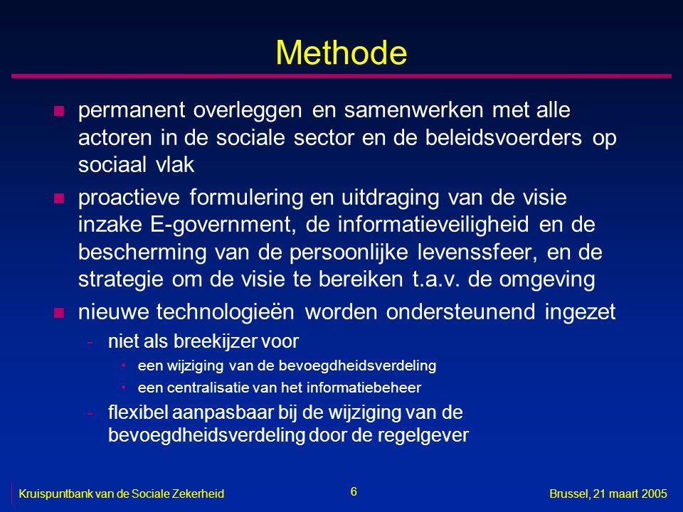 6 Kruispuntbank van de Sociale ZekerheidBrussel, 21 maart 2005 Methode n permanent overleggen en samenwerken met alle actoren in de sociale sector en