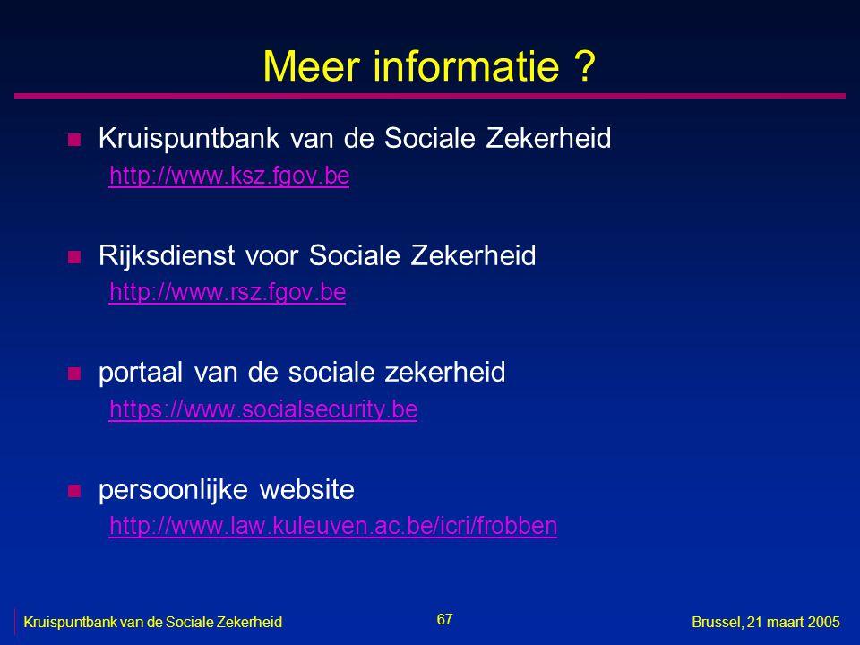 67 Kruispuntbank van de Sociale ZekerheidBrussel, 21 maart 2005 Meer informatie ? n Kruispuntbank van de Sociale Zekerheid http://www.ksz.fgov.be n Ri