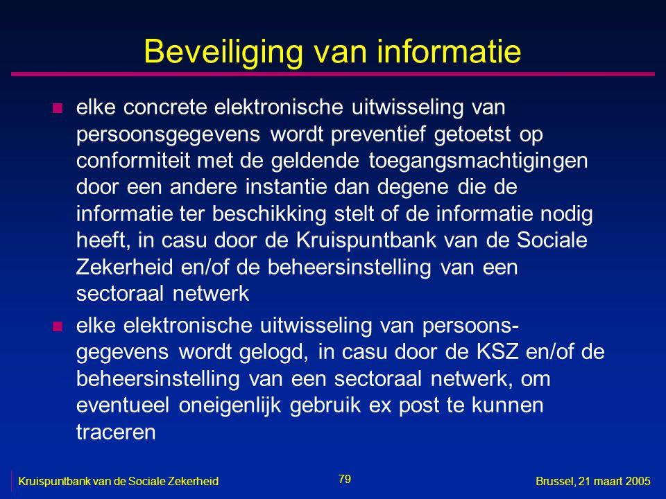 79 Kruispuntbank van de Sociale ZekerheidBrussel, 21 maart 2005 Beveiliging van informatie n elke concrete elektronische uitwisseling van persoonsgege