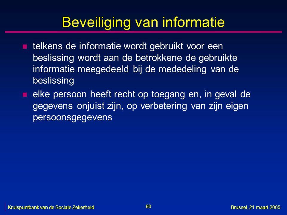 80 Kruispuntbank van de Sociale ZekerheidBrussel, 21 maart 2005 Beveiliging van informatie n telkens de informatie wordt gebruikt voor een beslissing