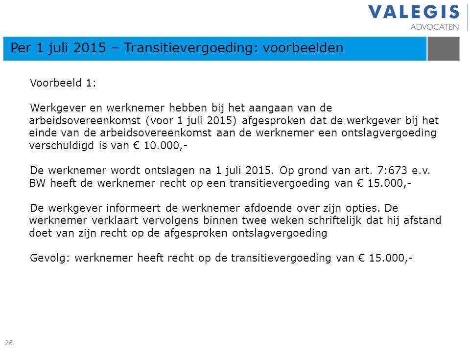 Voorbeeld 1: Werkgever en werknemer hebben bij het aangaan van de arbeidsovereenkomst (voor 1 juli 2015) afgesproken dat de werkgever bij het einde va
