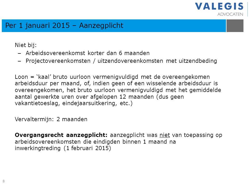 Niet bij: – Arbeidsovereenkomst korter dan 6 maanden – Projectovereenkomsten / uitzendovereenkomsten met uitzendbeding Loon = 'kaal' bruto uurloon ver