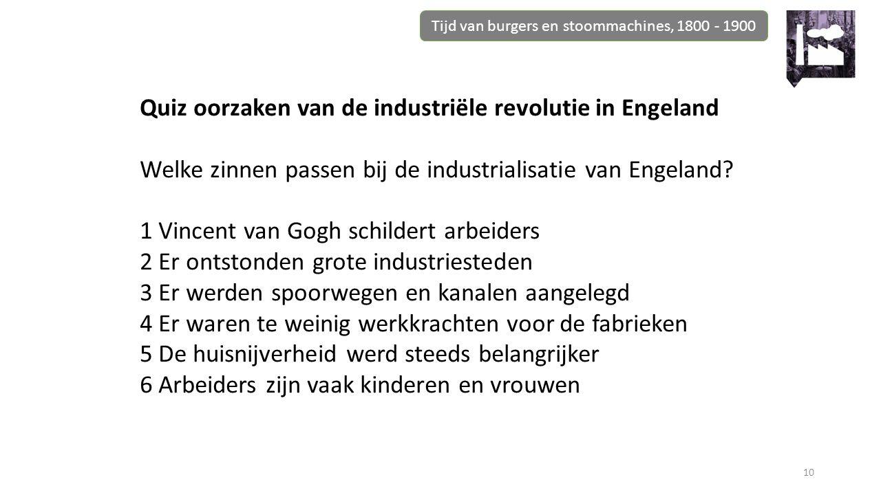 Tijd van burgers en stoommachines, 1800 - 1900 10 Quiz oorzaken van de industriële revolutie in Engeland Welke zinnen passen bij de industrialisatie v