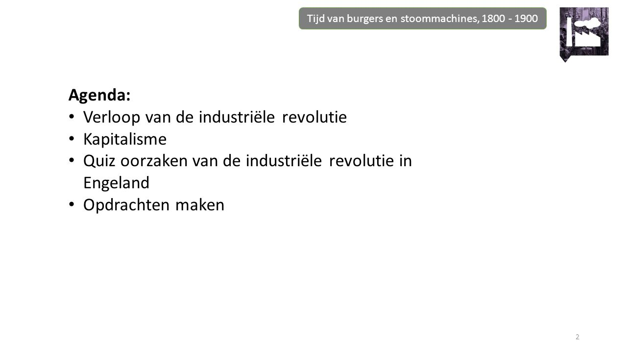 2 Agenda: Verloop van de industriële revolutie Kapitalisme Quiz oorzaken van de industriële revolutie in Engeland Opdrachten maken