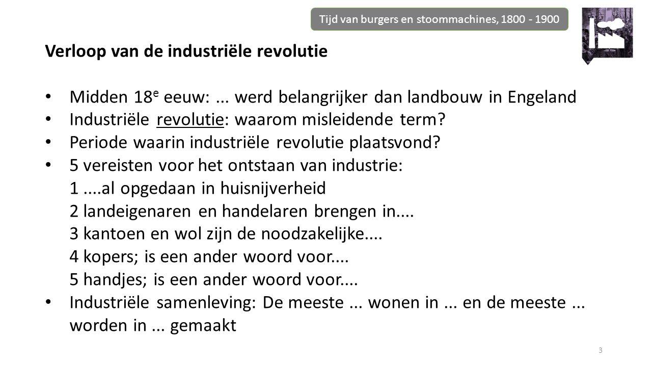 Tijd van burgers en stoommachines, 1800 - 1900 3 Verloop van de industriële revolutie Midden 18 e eeuw:...