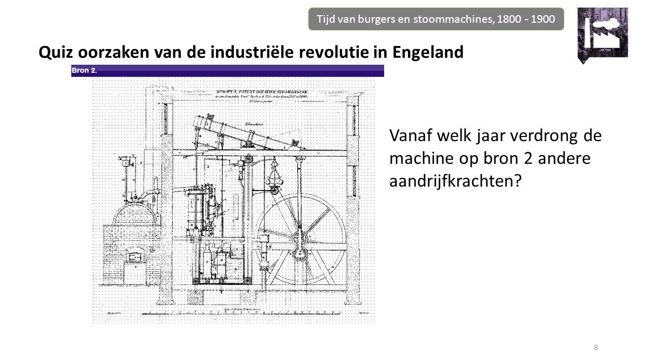 Tijd van burgers en stoommachines, 1800 - 1900 8 Vanaf welk jaar verdrong de machine op bron 2 andere aandrijfkrachten? Quiz oorzaken van de industrië