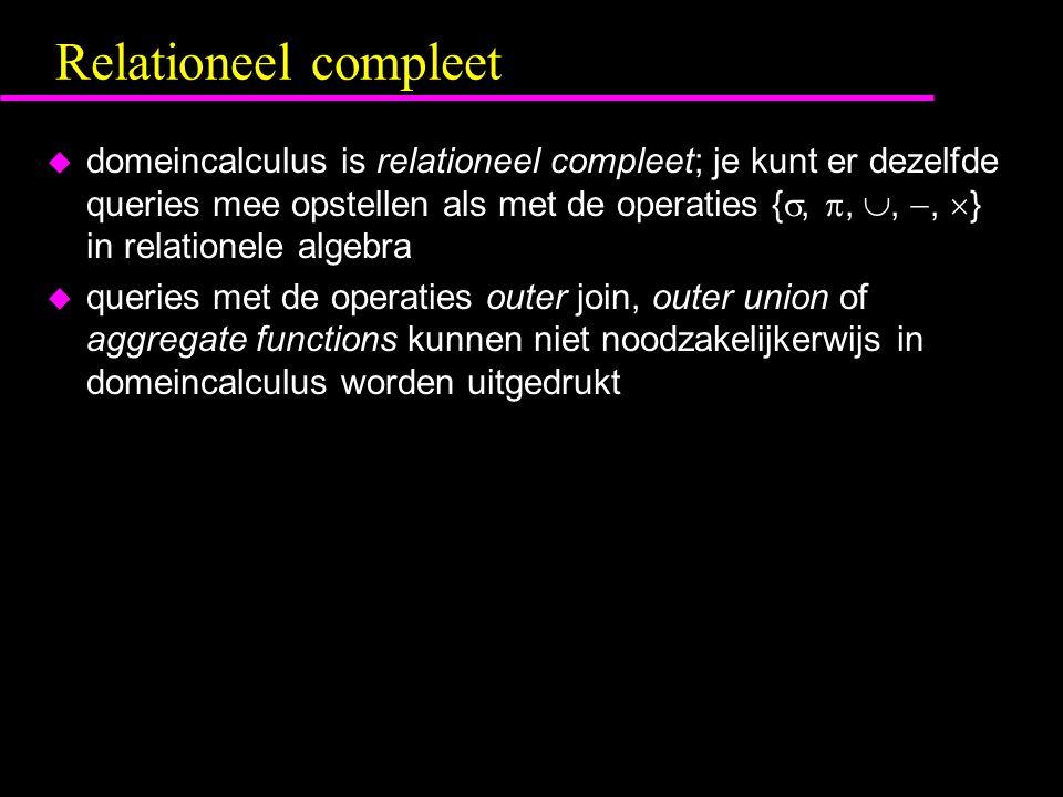 Relationeel compleet u domeincalculus is relationeel compleet; je kunt er dezelfde queries mee opstellen als met de operaties { , , , ,  } in relationele algebra u queries met de operaties outer join, outer union of aggregate functions kunnen niet noodzakelijkerwijs in domeincalculus worden uitgedrukt