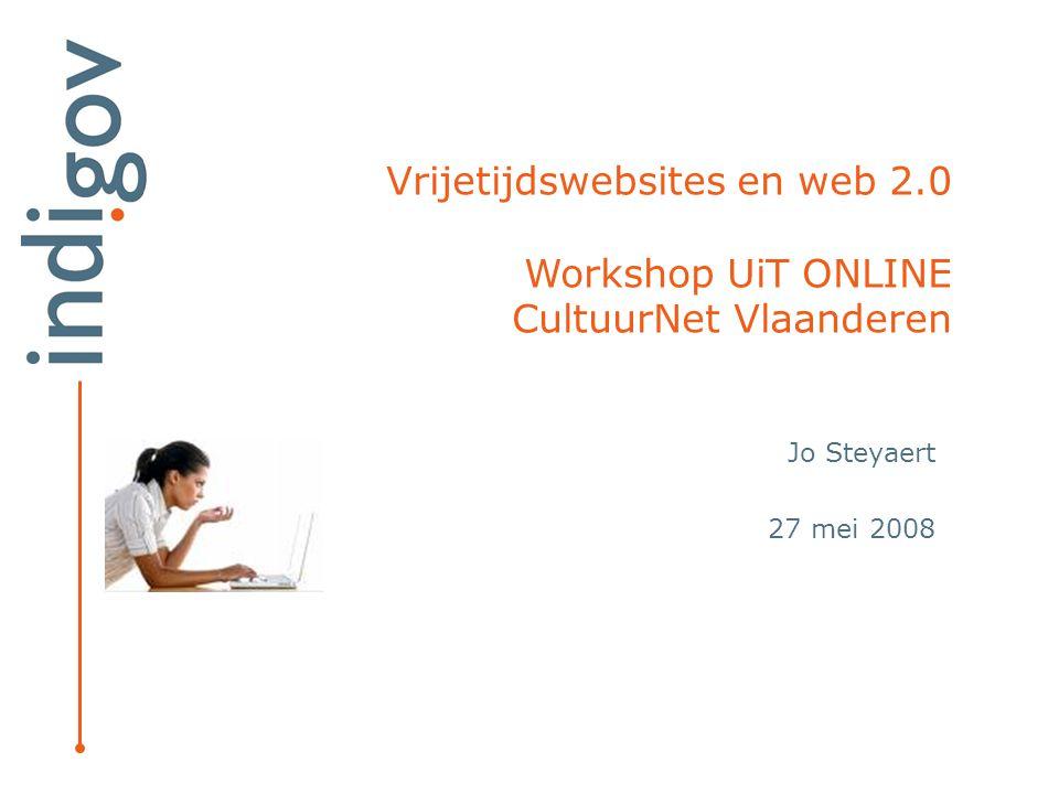 Vrijetijdswebsites en web 2.0 Workshop UiT ONLINE CultuurNet Vlaanderen Jo Steyaert 27 mei 2008