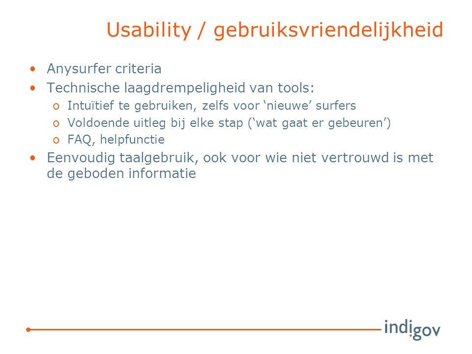Usability / gebruiksvriendelijkheid Anysurfer criteria Technische laagdrempeligheid van tools: oIntuïtief te gebruiken, zelfs voor 'nieuwe' surfers oVoldoende uitleg bij elke stap ('wat gaat er gebeuren') oFAQ, helpfunctie Eenvoudig taalgebruik, ook voor wie niet vertrouwd is met de geboden informatie