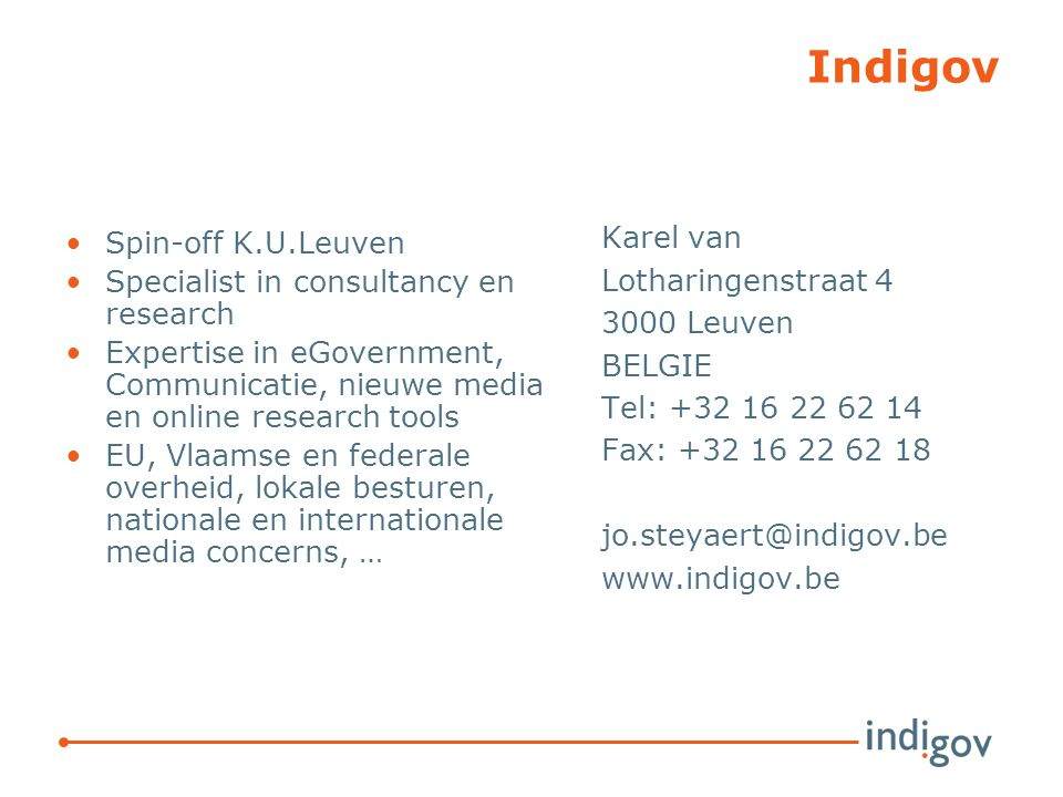 Indigov Spin-off K.U.Leuven Specialist in consultancy en research Expertise in eGovernment, Communicatie, nieuwe media en online research tools EU, Vl