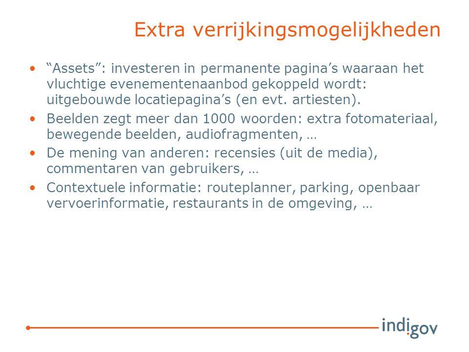 Extra verrijkingsmogelijkheden Assets : investeren in permanente pagina's waaraan het vluchtige evenementenaanbod gekoppeld wordt: uitgebouwde locatiepagina's (en evt.
