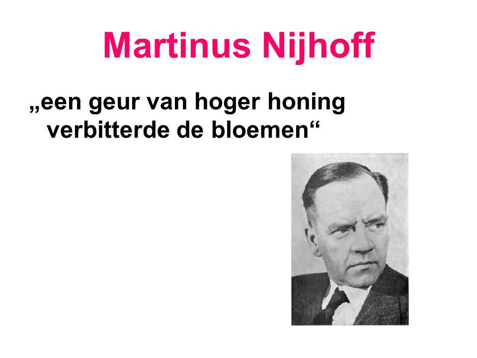 """Martinus Nijhoff """"een geur van hoger honing verbitterde de bloemen"""
