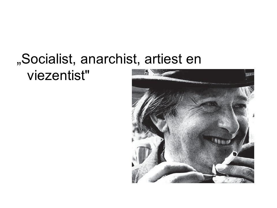 """Socialist, anarchist, artiest en viezentist"