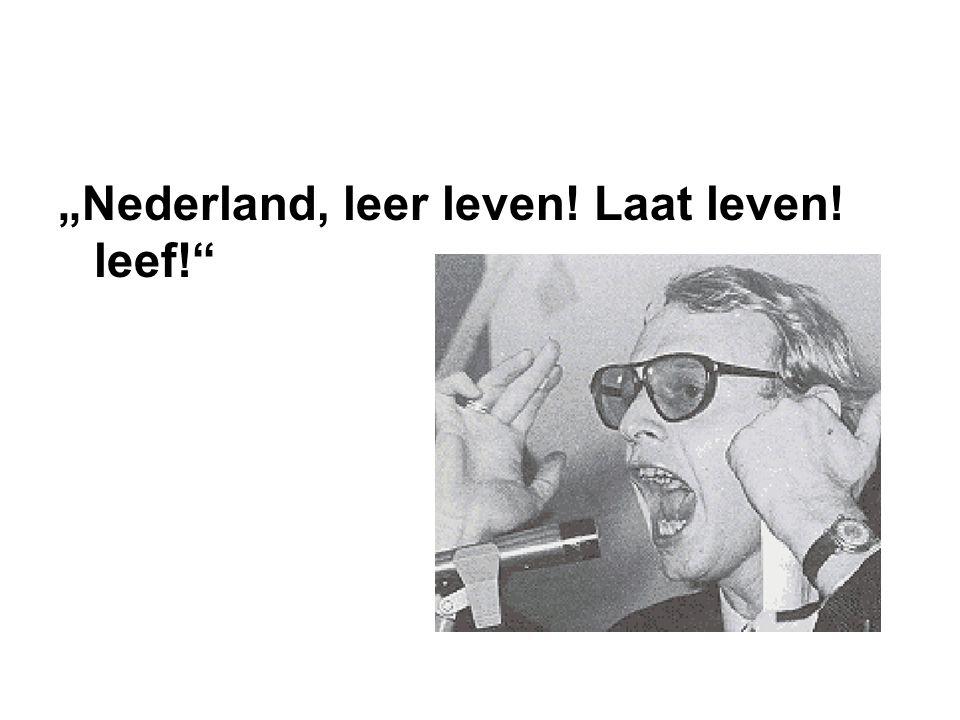 """""""Nederland, leer leven! Laat leven! leef!"""