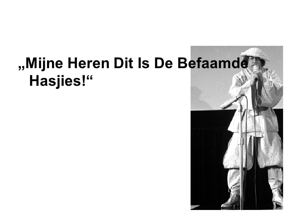"""Mijne Heren Dit Is De Befaamde Hasjies!"