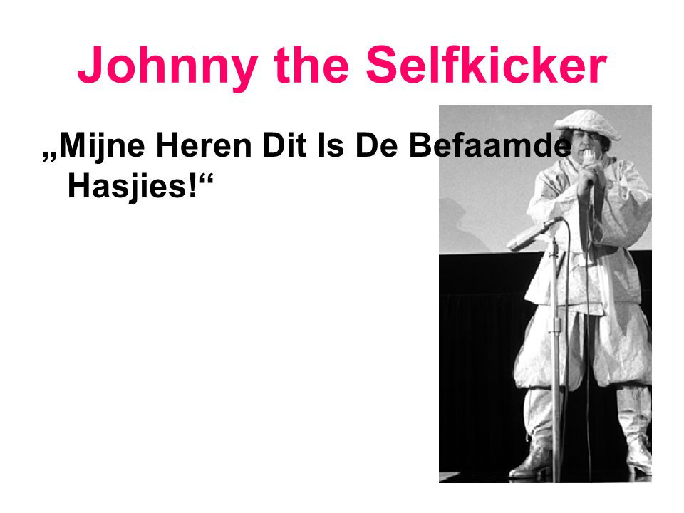 "Johnny the Selfkicker ""Mijne Heren Dit Is De Befaamde Hasjies!"""