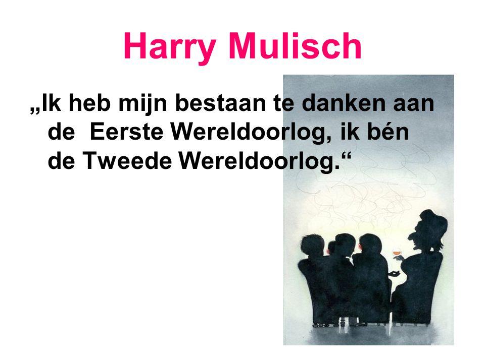 """Harry Mulisch """"Ik heb mijn bestaan te danken aan de Eerste Wereldoorlog, ik bén de Tweede Wereldoorlog."""