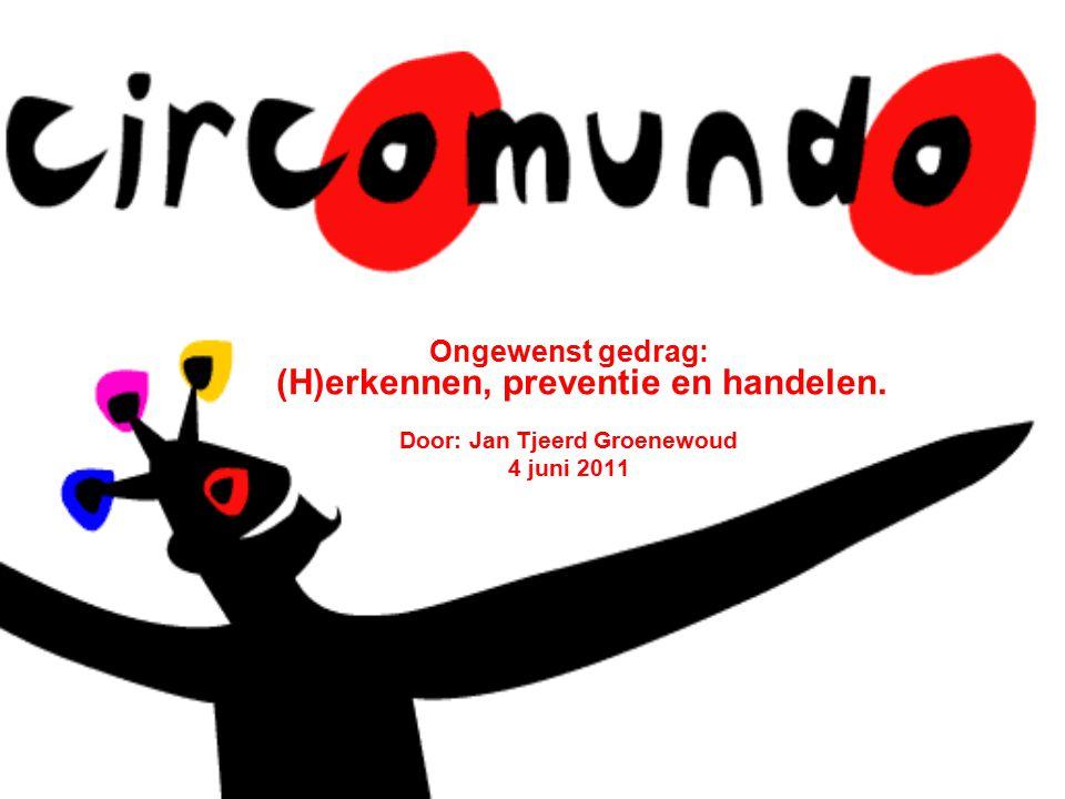 Ongewenst gedrag: (H)erkennen, preventie en handelen. Door: Jan Tjeerd Groenewoud 4 juni 2011