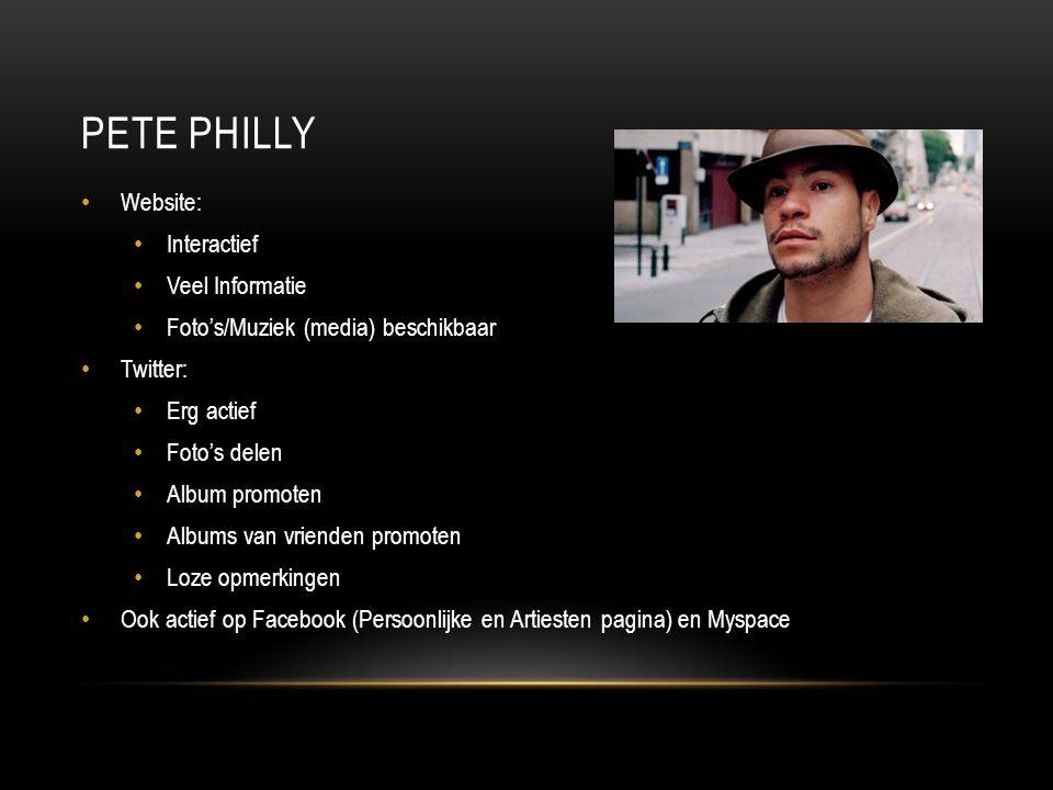 PETE PHILLY Website: Interactief Veel Informatie Foto's/Muziek (media) beschikbaar Twitter: Erg actief Foto's delen Album promoten Albums van vrienden