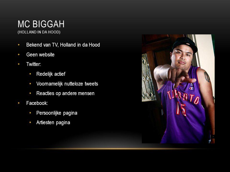 MC BIGGAH (HOLLAND IN DA HOOD) Bekend van TV, Holland in da Hood Geen website Twitter: Redelijk actief Voornamelijk nutteloze tweets Reacties op ander