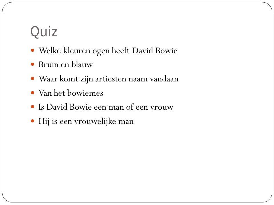 Quiz Welke kleuren ogen heeft David Bowie Bruin en blauw Waar komt zijn artiesten naam vandaan Van het bowiemes Is David Bowie een man of een vrouw Hij is een vrouwelijke man