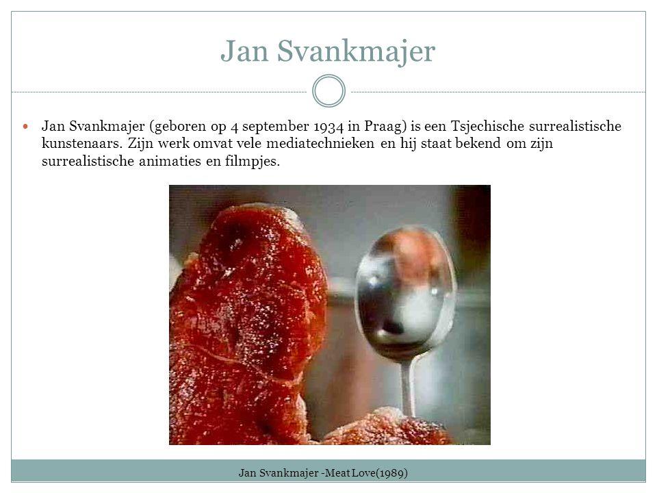 Jan Svankmajer Jan Svankmajer (geboren op 4 september 1934 in Praag) is een Tsjechische surrealistische kunstenaars. Zijn werk omvat vele mediatechnie