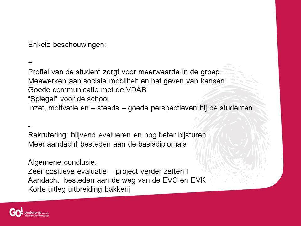 Enkele beschouwingen: + Profiel van de student zorgt voor meerwaarde in de groep Meewerken aan sociale mobiliteit en het geven van kansen Goede commun