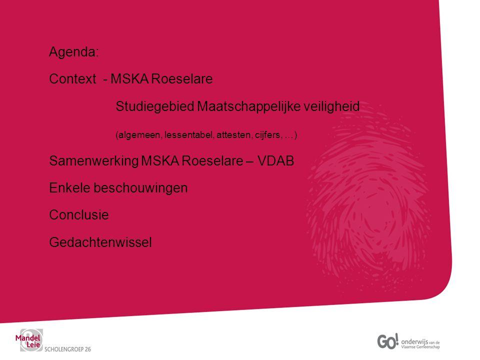 Agenda: Context - MSKA Roeselare Studiegebied Maatschappelijke veiligheid (algemeen, lessentabel, attesten, cijfers, …) Samenwerking MSKA Roeselare –
