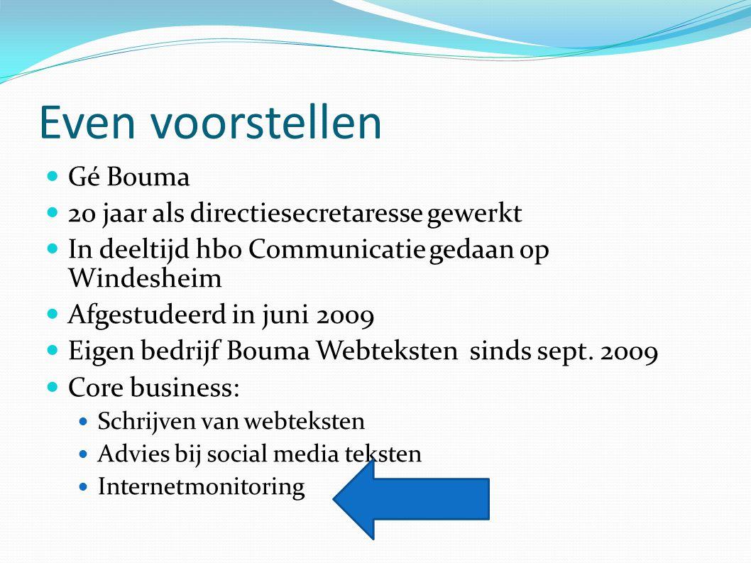 Even voorstellen Gé Bouma 20 jaar als directiesecretaresse gewerkt In deeltijd hbo Communicatie gedaan op Windesheim Afgestudeerd in juni 2009 Eigen bedrijf Bouma Webteksten sinds sept.