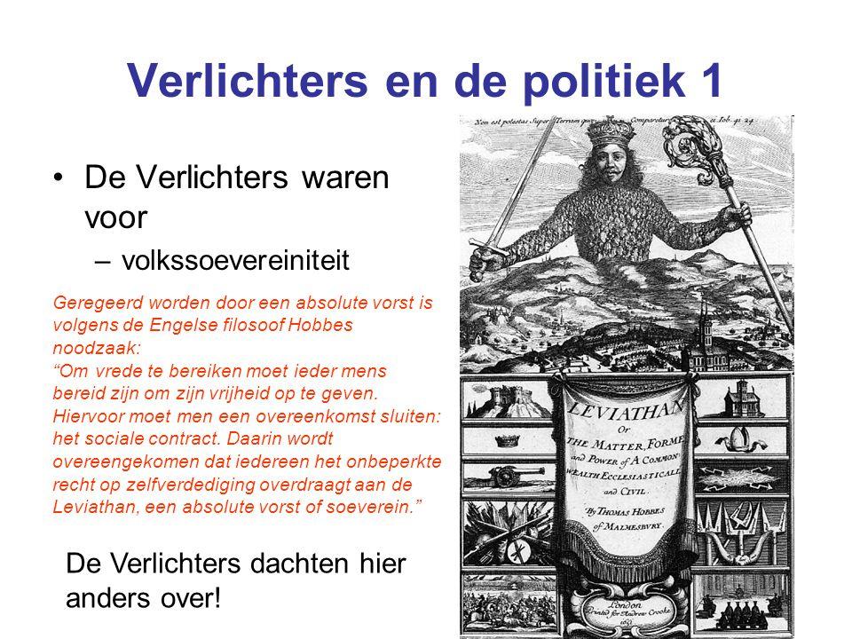Verlichters en de politiek 1 De Verlichters waren voor –volkssoevereiniteit Geregeerd worden door een absolute vorst is volgens de Engelse filosoof Ho