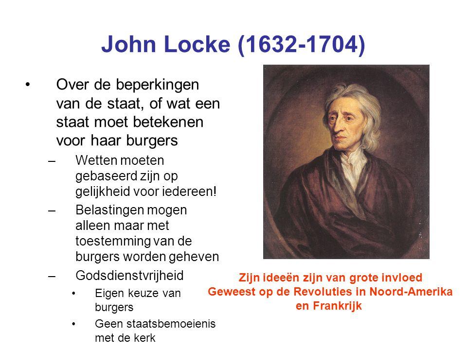 John Locke (1632-1704) Over de beperkingen van de staat, of wat een staat moet betekenen voor haar burgers –Wetten moeten gebaseerd zijn op gelijkheid