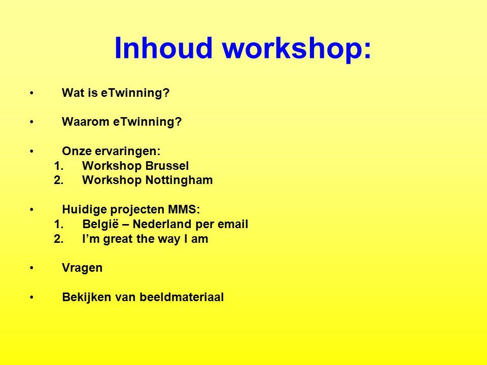 Inhoud workshop: Wat is eTwinning? Waarom eTwinning? Onze ervaringen: 1.Workshop Brussel 2.Workshop Nottingham Huidige projecten MMS: 1.België – Neder