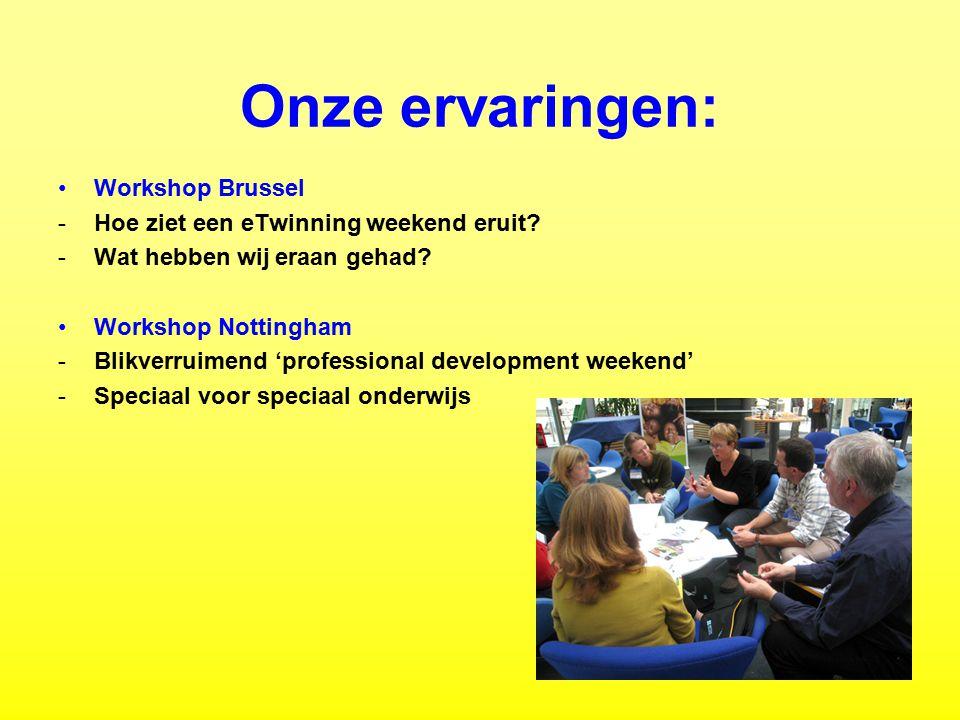 Onze ervaringen: Workshop Brussel -Hoe ziet een eTwinning weekend eruit? -Wat hebben wij eraan gehad? Workshop Nottingham -Blikverruimend 'professiona
